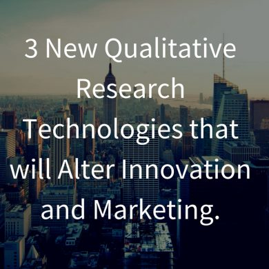 3 New Qualitative Research Technologies that will Alter Innovation and Marketing.