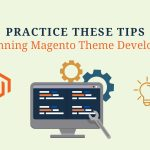 Practice these tips for Winning Magento Theme Development
