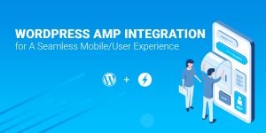 WordPress AMP Integration for A Seamless Mobile/User Experience