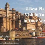 5 Best Places to Visit in Varanasi in Your Next Tour