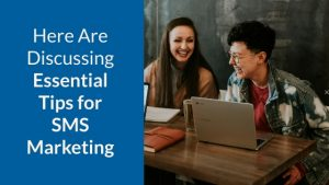 Here Are Discussing Essential Tips for SMS Marketing