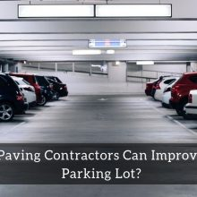 How Paving Contractors Can Improve Your Parking Lot?