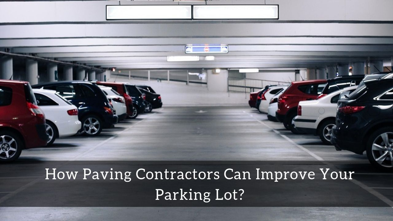 You are currently viewing How Paving Contractors Can Improve Your Parking Lot?