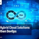 Exploring Hybrid Cloud Solutions To Strengthen DevOps