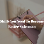 4 Skills You Need To Become A Better Salesman
