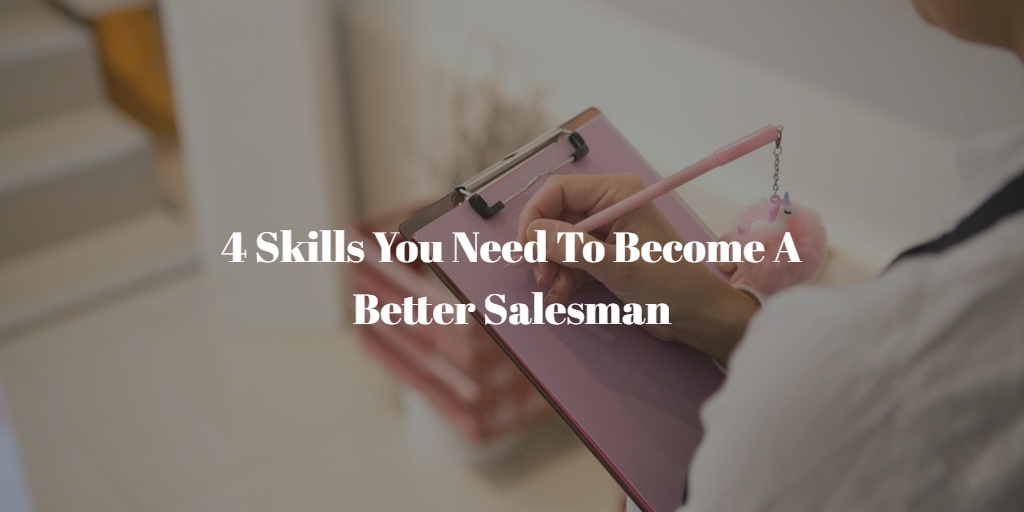You are currently viewing 4 Skills You Need To Become A Better Salesman