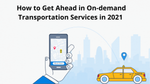 Read more about the article How to Get Ahead in On-demand Transportation Services in 2021